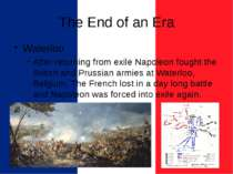 The End of an Era Waterloo After returning from exile Napoleon fought the Bri...