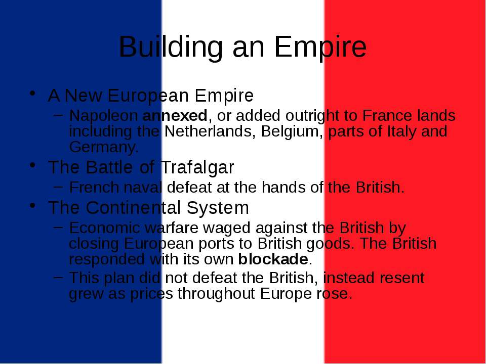 Building an Empire A New European Empire Napoleon annexed, or added outright ...