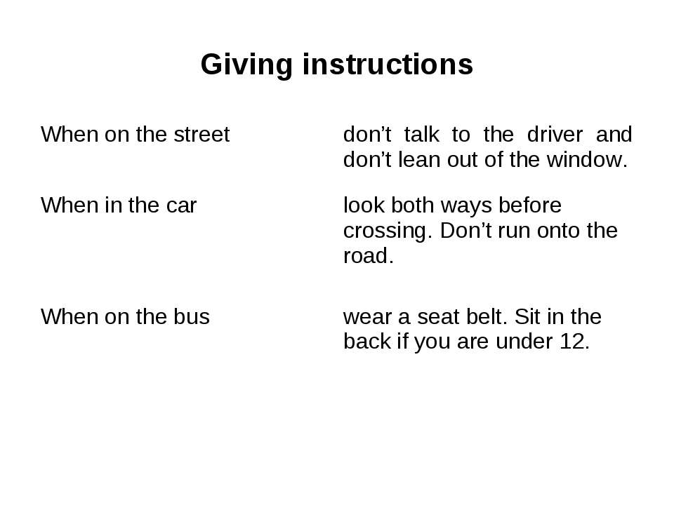 Giving instructions When on the street don't talk to the driver and don't lea...