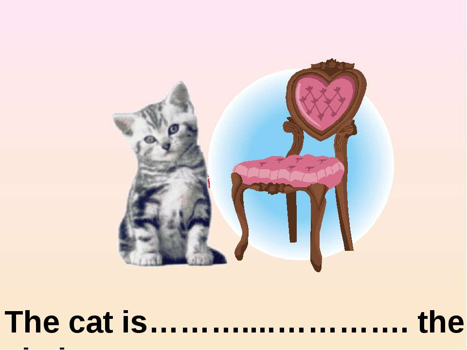 The cat is………....…………. the chair on the left of