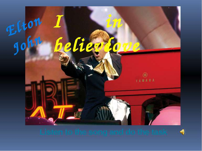I believe in love Elton John Listen to the song and do the task