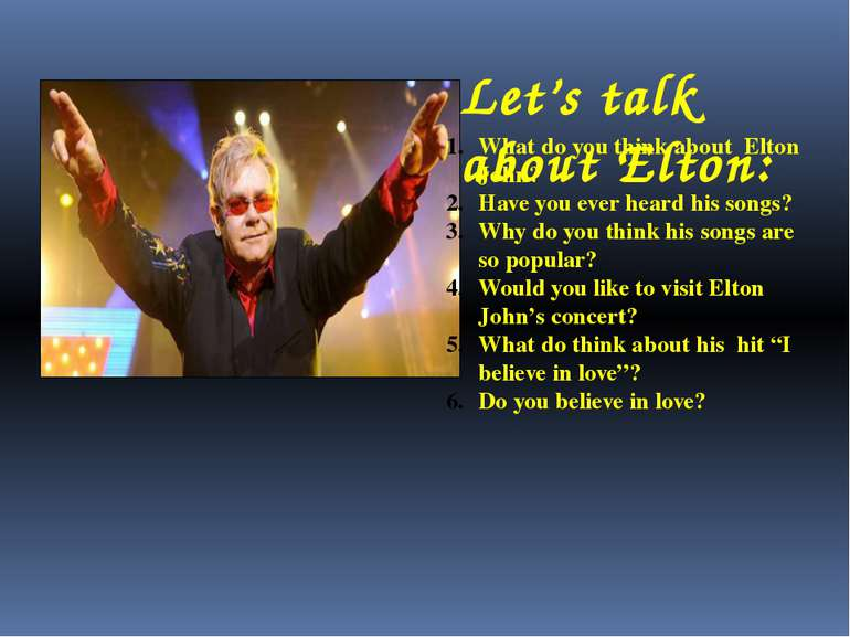 Let's talk about Elton: What do you think about Elton John? Have you ever hea...