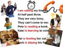 I am calling my friends At half past three. They are very busy, They can't co...