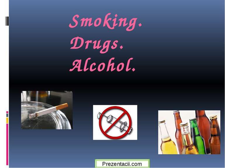 Smoking. Drugs. Alcohol. Prezentacii.com