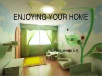 ENJOYING YOUR HOME Благинина Е.А.