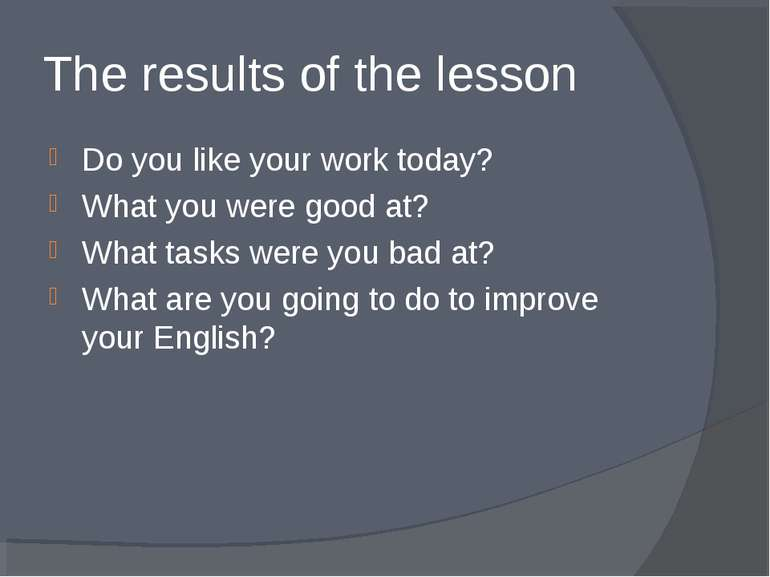 The results of the lesson Do you like your work today? What you were good at?...