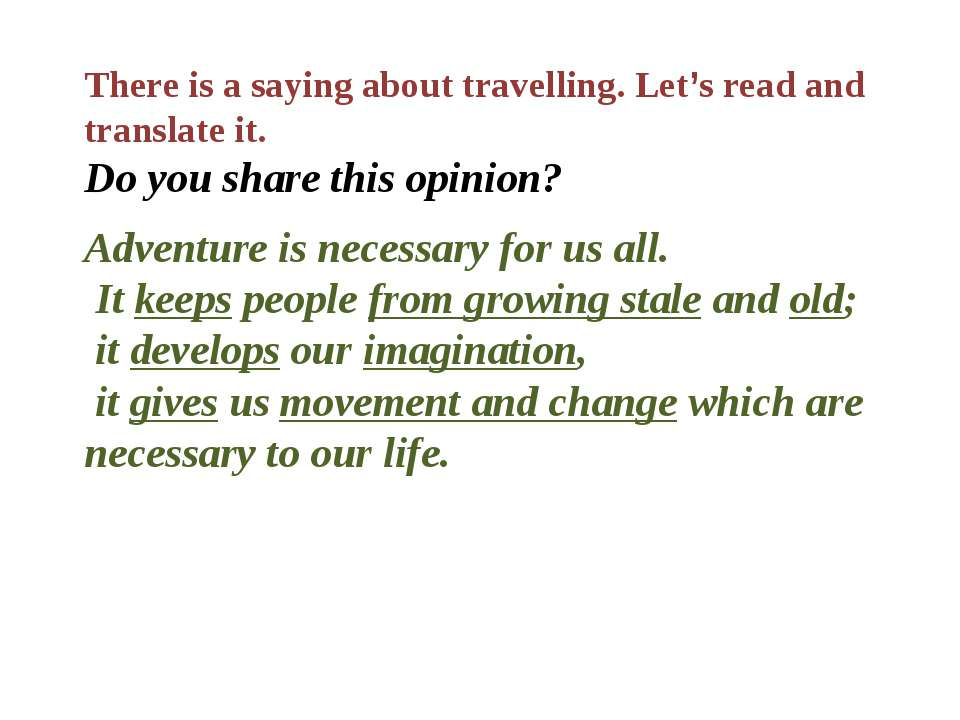 There is a saying about travelling. Let's read and translate it. Do you share...