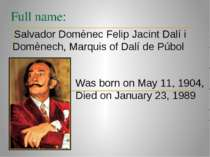 Full name: Was born on May 11, 1904, Died on January 23, 1989 Salvador Domène...