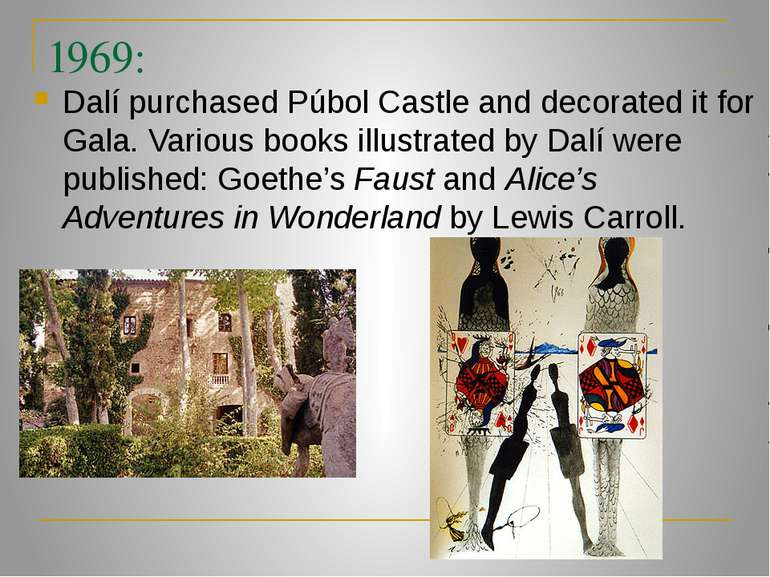 1969: Dalí purchased Púbol Castle and decorated it for Gala. Various books il...