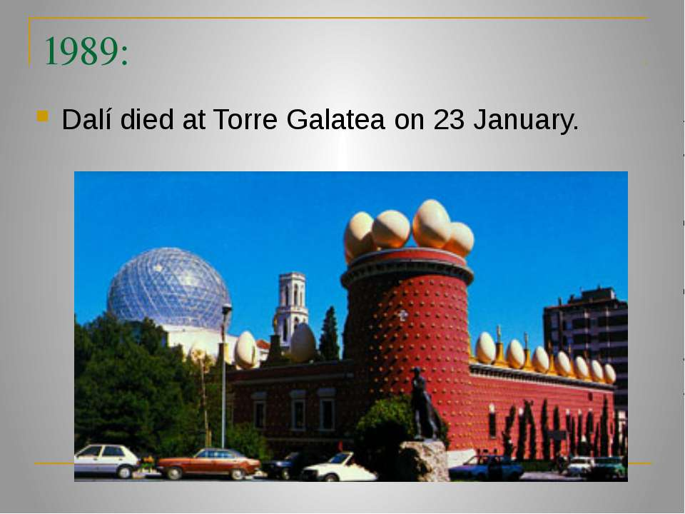 1989: Dalí died at Torre Galatea on 23 January.