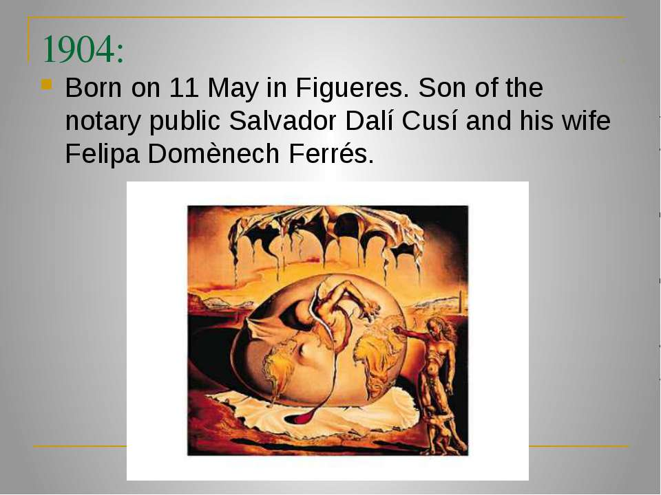 1904: Born on 11 May in Figueres. Son of the notary public Salvador Dalí Cusí...