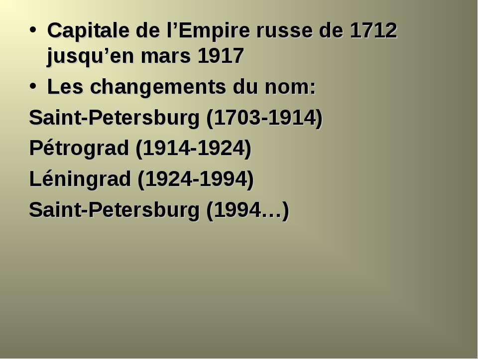Capitale de l'Empire russe de 1712 jusqu'en mars 1917 Les changements du nom:...