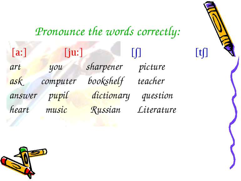 Pronounce the words correctly: [a:] [ju:] [∫] [t∫] art you sharpener picture ...