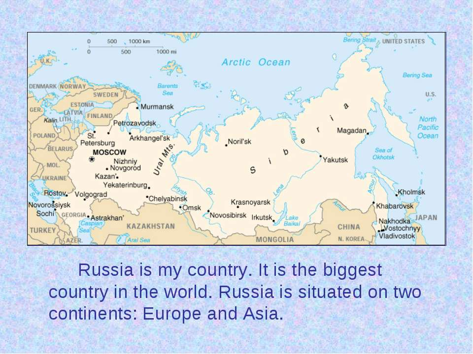 Russia is my country. It is the biggest country in the world. Russia is situa...