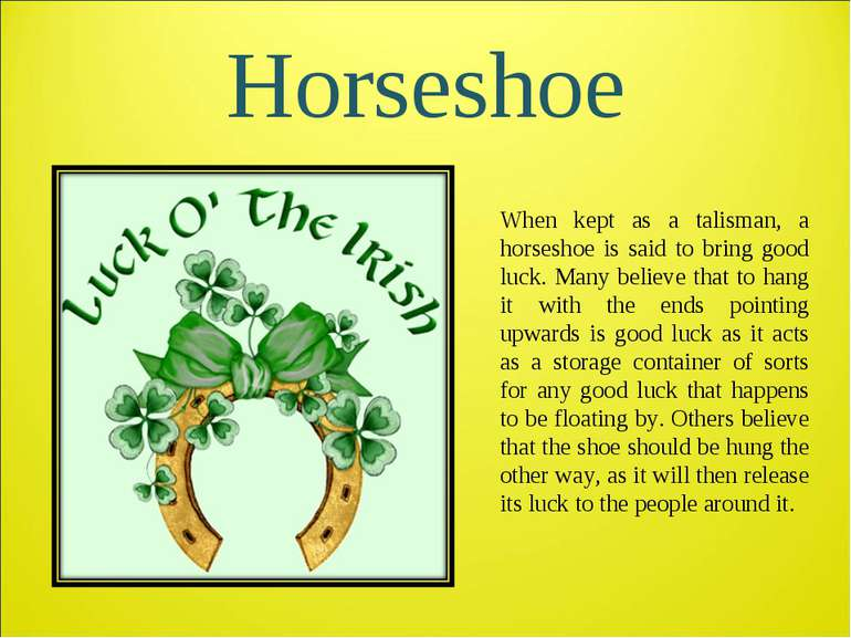 Horseshoe When kept as a talisman, a horseshoe is said to bring good luck. Ma...