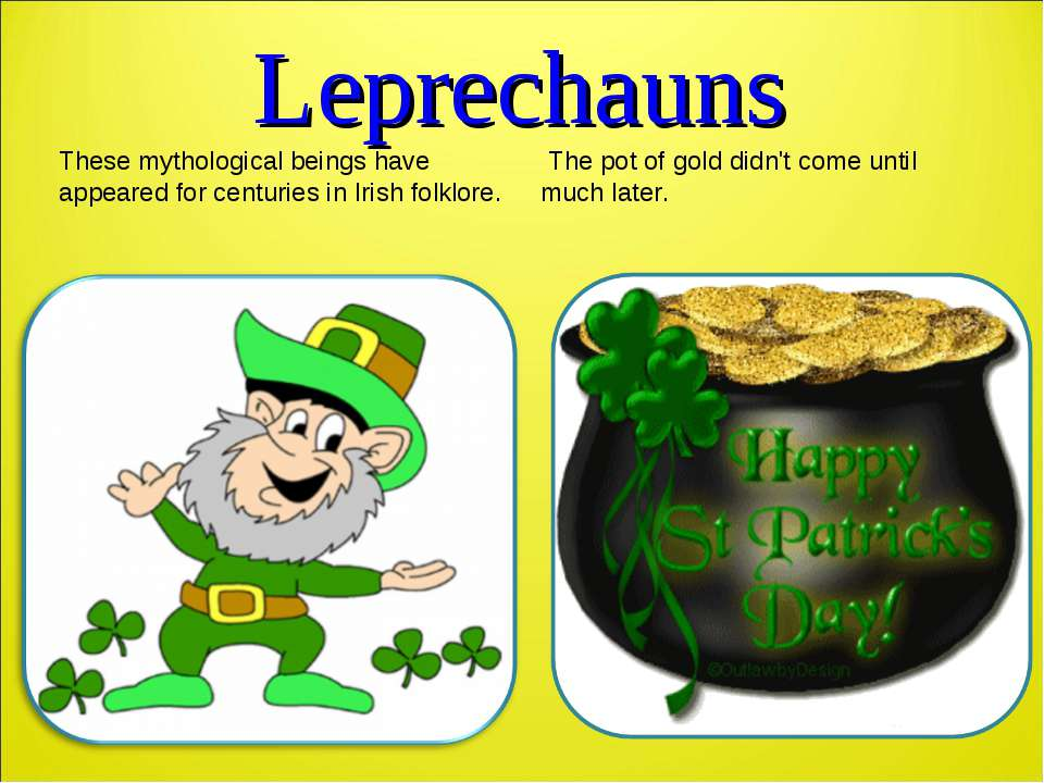 Leprechauns These mythological beings have appeared for centuries in Irish fo...