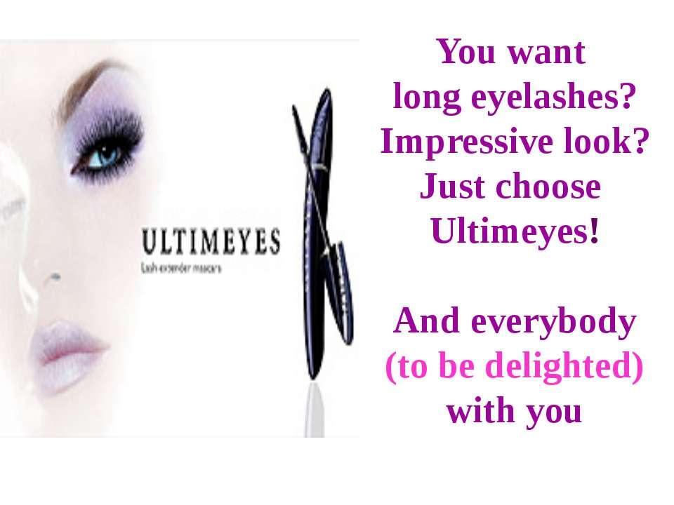 You want long eyelashes? Impressive look? Just choose Ultimeyes! And everybod...