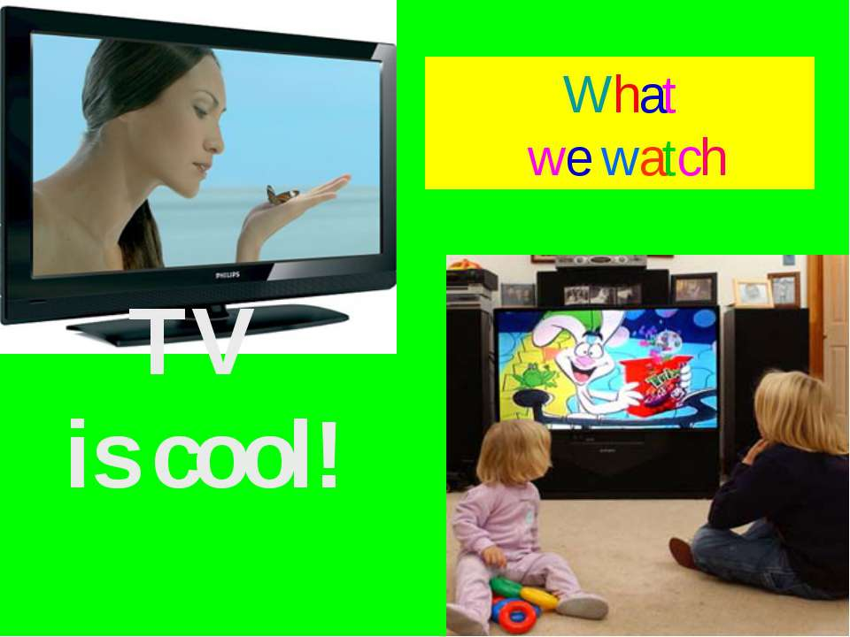 TV is cool! What we watch
