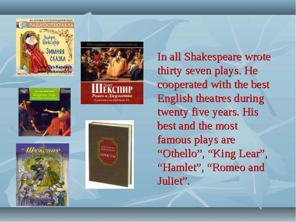 In all Shakespeare wrote thirty seven plays. He cooperated with the best Engl...