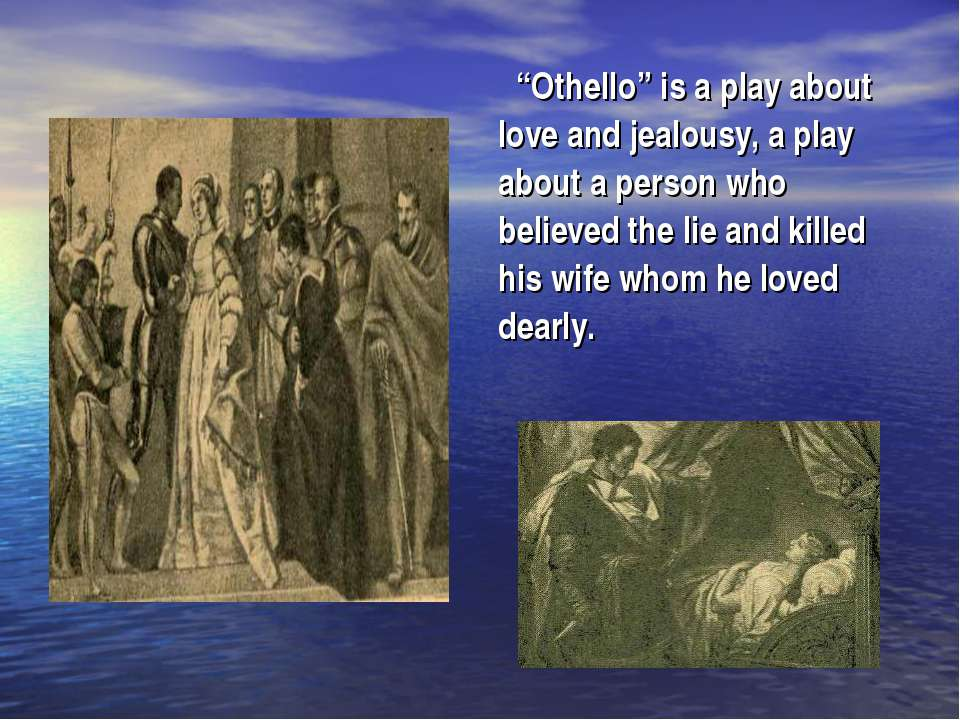 """Othello"" is a play about love and jealousy, a play about a person who believ..."