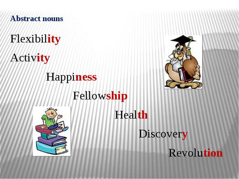 Abstract nouns Flexibility Activity Happiness Fellowship Health Discovery Rev...