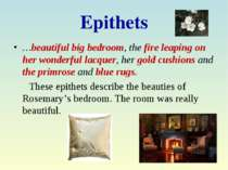 Epithets …beautiful big bedroom, the fire leaping on her wonderful lacquer, h...