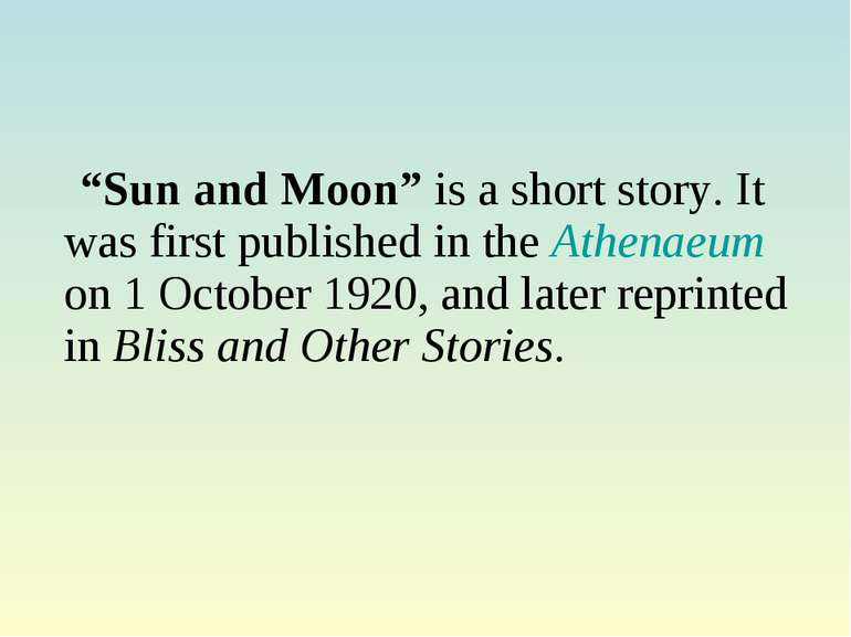 """Sun and Moon"" is a short story. It was first published in the Athenaeum on 1..."