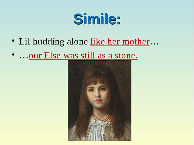 Simile: Lil hudding alone like her mother… …our Else was still as a stone.