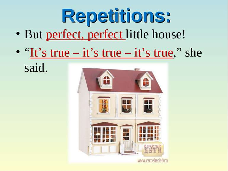"Repetitions: But perfect, perfect little house! ""It's true – it's true – it's..."
