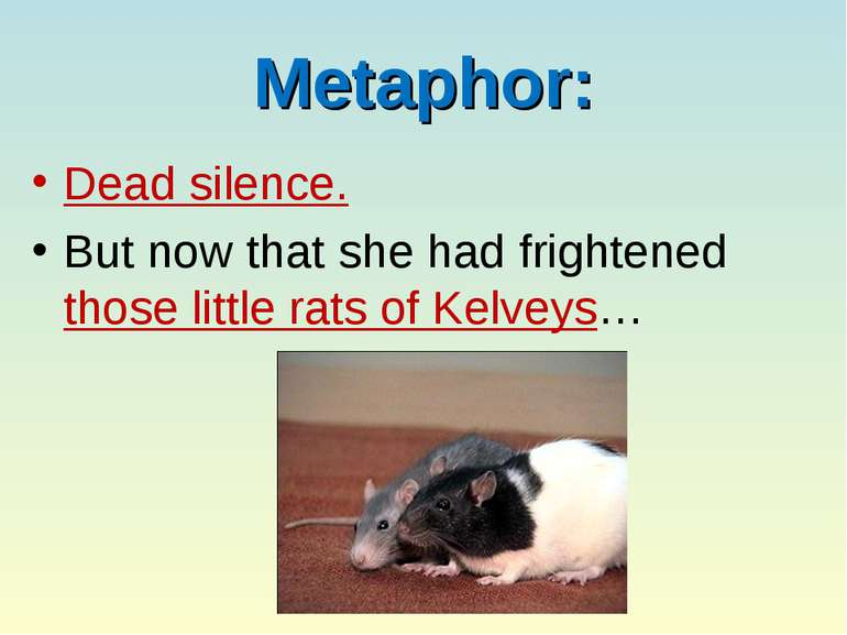 Metaphor: Dead silence. But now that she had frightened those little rats of ...