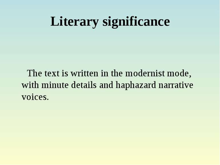Literary significance The text is written in the modernist mode, with minute ...