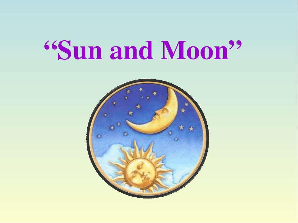 """Sun and Moon"""