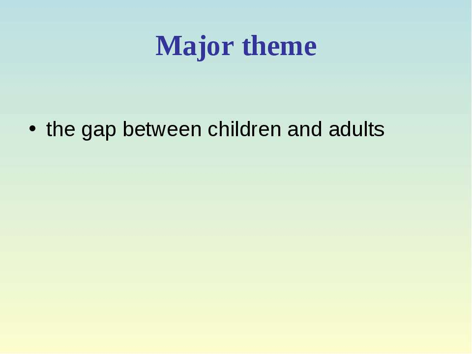 Major theme the gap between children and adults