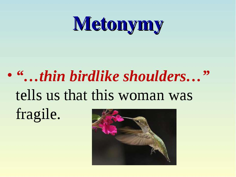"Metonymy ""…thin birdlike shoulders…"" tells us that this woman was fragile."