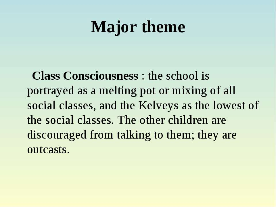 Major theme Class Consciousness : the school is portrayed as a melting pot or...