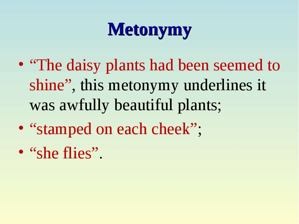 "Metonymy ""The daisy plants had been seemed to shine"", this metonymy underline..."