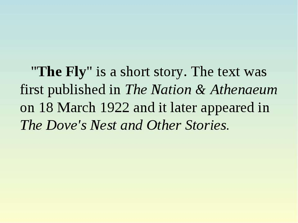 """The Fly"" is a short story. The text was first published in The Nation & Athe..."