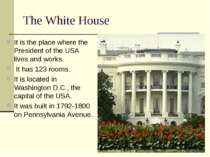 The White House It is the place where the President of the USA lives and work...