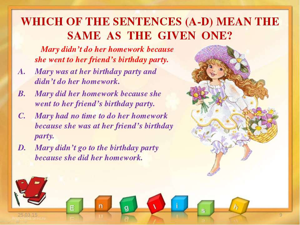 WHICH OF THE SENTENCES (A-D) MEAN THE SAME AS THE GIVEN ONE? * * Mary didn't ...