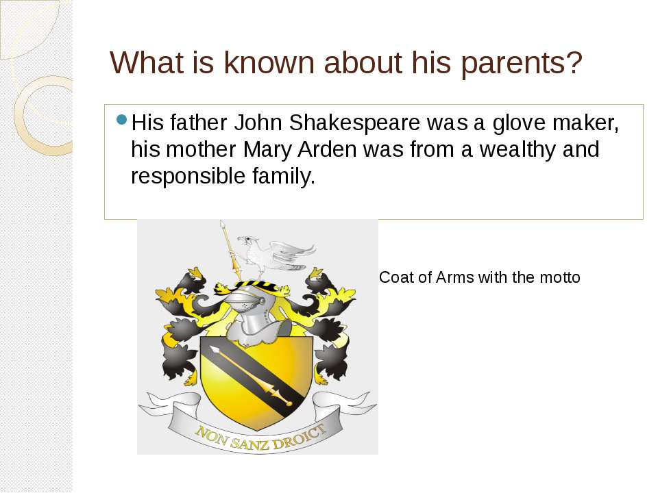 What is known about his parents? His father John Shakespeare was a glove make...