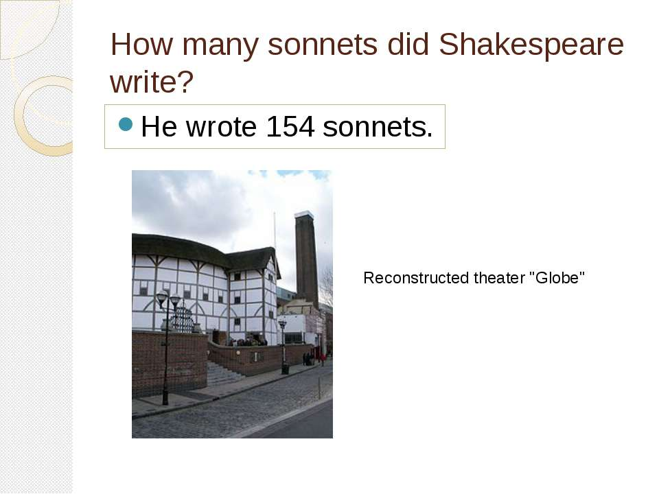 How many sonnets did Shakespeare write? He wrote 154 sonnets. Reconstructedt...