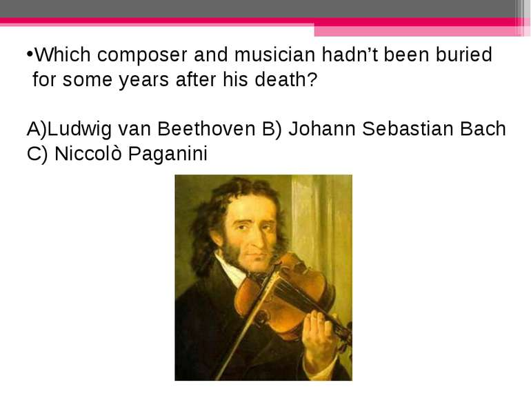 Which composer and musician hadn't been buried for some years after his death...