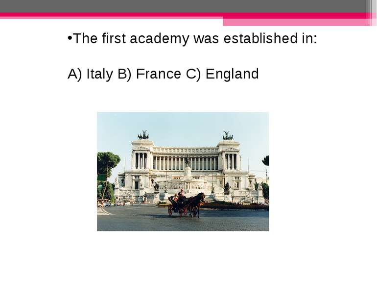 The first academy was established in: A) Italy B) France C) England