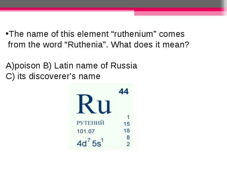 "The name of this element ""ruthenium"" comes from the word ""Ruthenia"". What doe..."