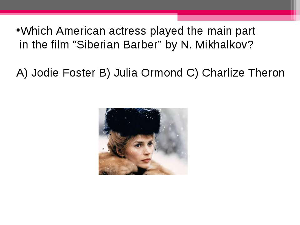 "Which American actress played the main part in the film ""Siberian Barber"" by ..."
