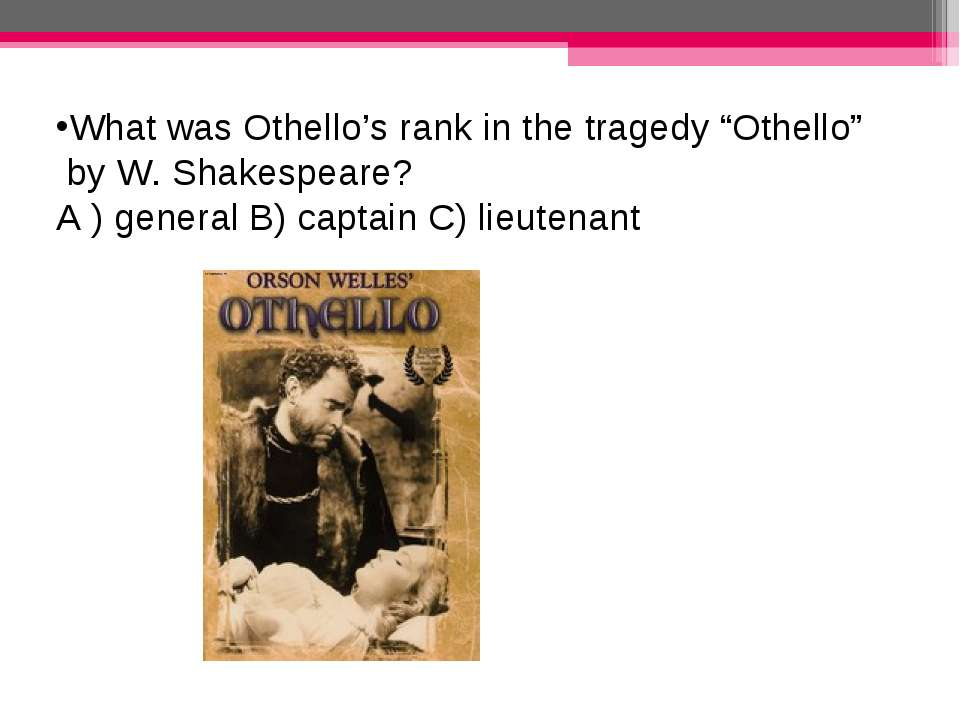"What was Othello's rank in the tragedy ""Othello"" by W. Shakespeare? A ) gener..."