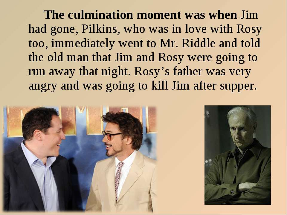 The culmination moment was when Jim had gone, Pilkins, who was in love with R...