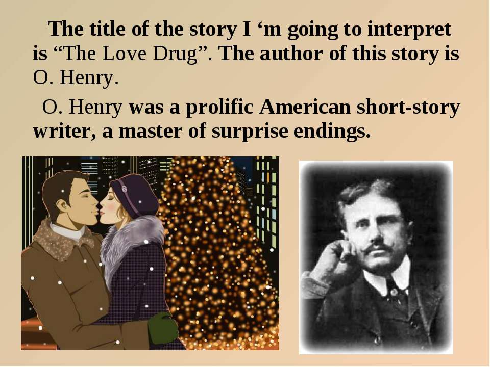 "The title of the story I 'm going to interpret is ""The Love Drug"". The author..."