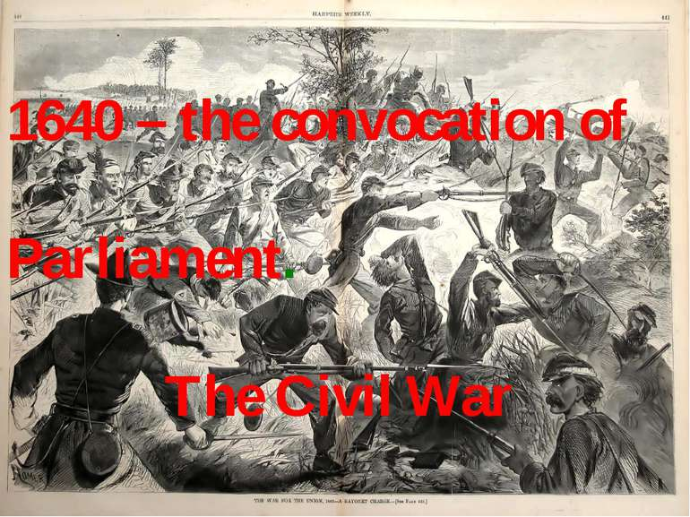 1640 – the convocation of Parliament. The Civil War 1640 – the convocation of...