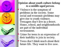 Opinion about youth culture belong to a middle-aged person. Violence is the s...